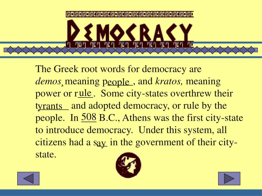 The Greek root words for democracy are