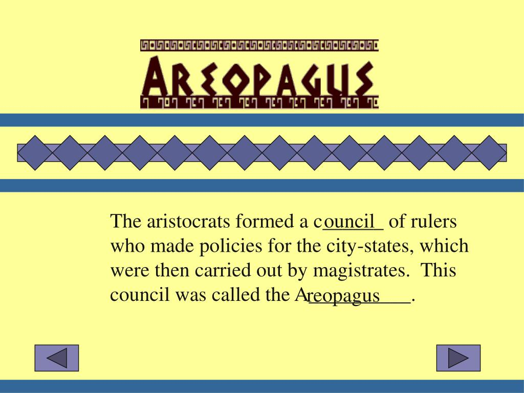 The aristocrats formed a c______ of rulers who made policies for the city-states, which were then carried out by magistrates.  This council was called the A__________.