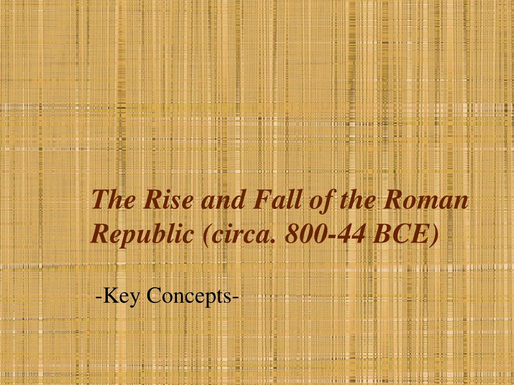the rise and fall of the roman republic circa 800 44 bce l.