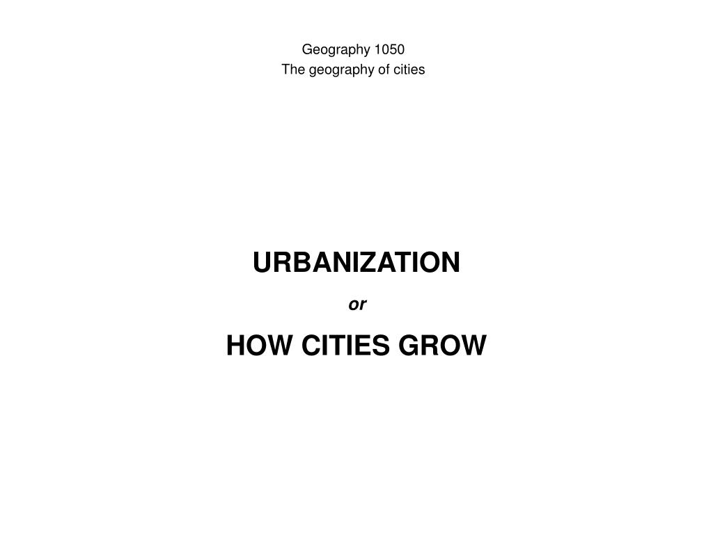 urbanization or how cities grow l.