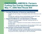 energizing america farmers fueling our energy independence may 11 2006 new house bill