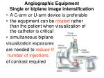 angiographic equipment single or biplane image intensification