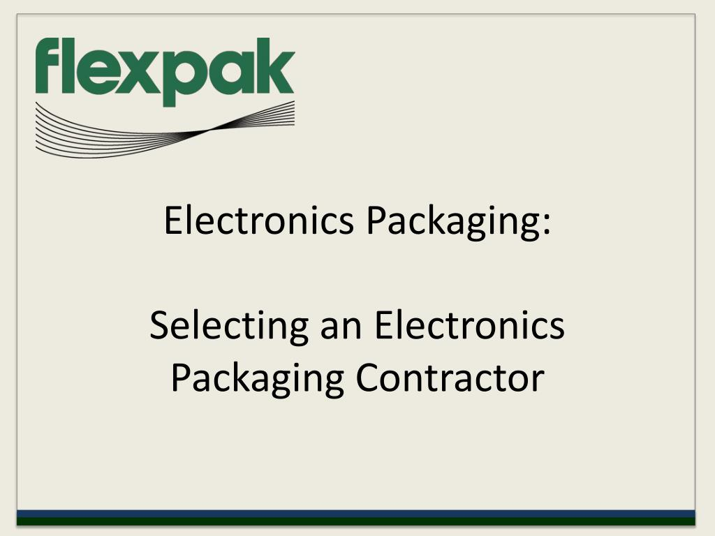 electronics packaging selecting an electronics packaging contractor l.