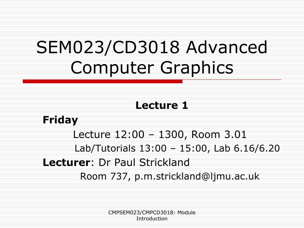 sem023 cd3018 advanced computer graphics l.