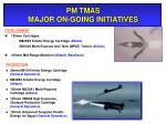 pm tmas major on going initiatives