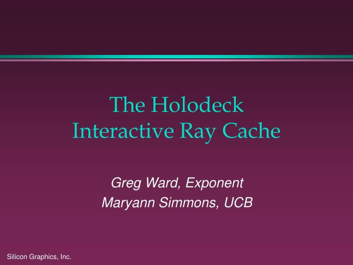 the holodeck interactive ray cache n.