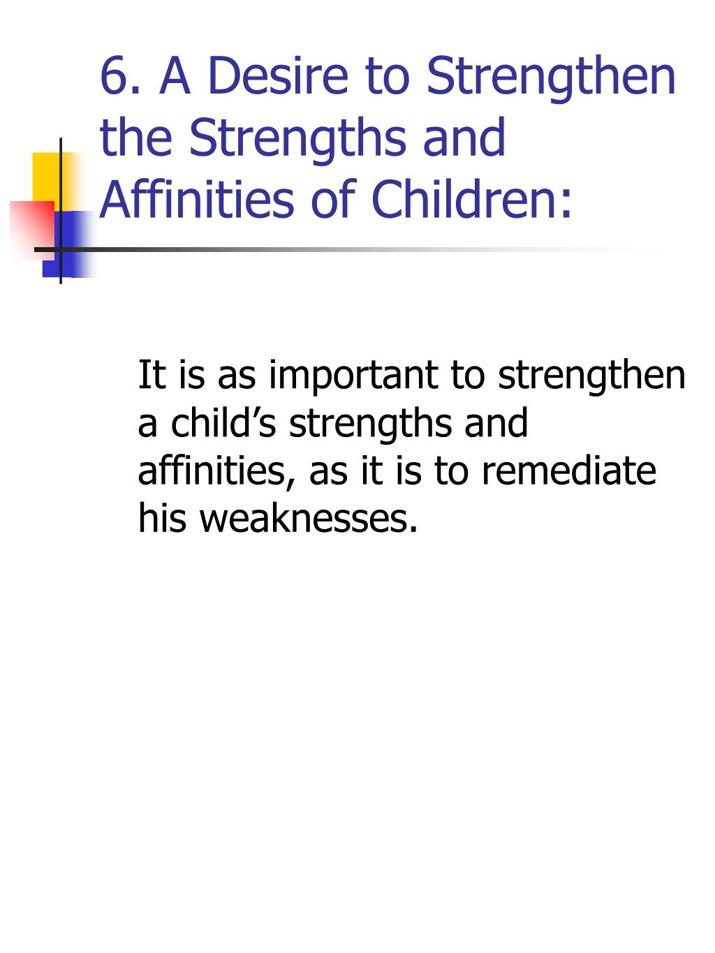 6. A Desire to Strengthen the Strengths and Affinities of Children: