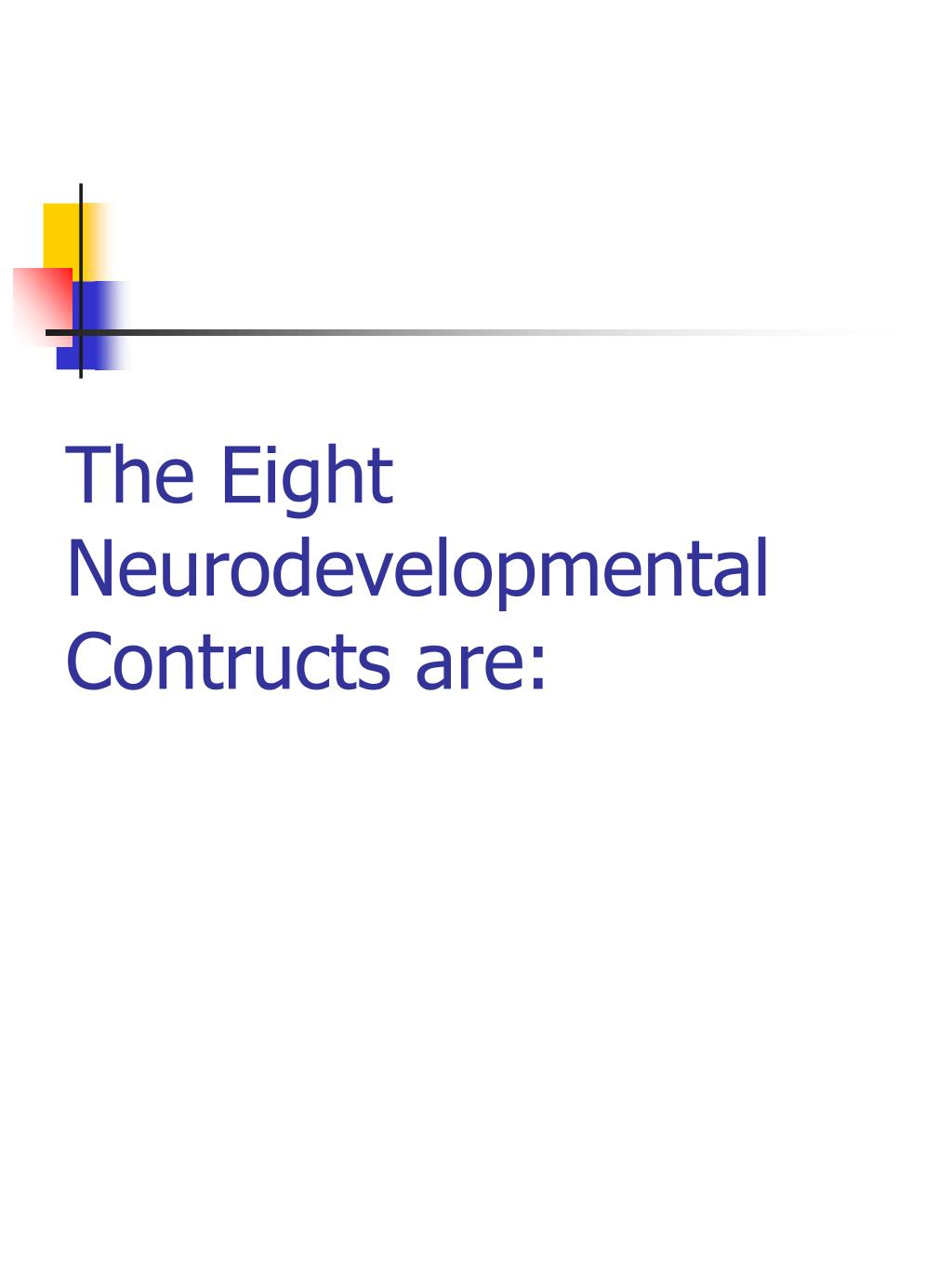 The Eight Neurodevelopmental Contructs are: