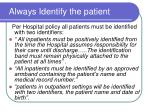 always identify the patient