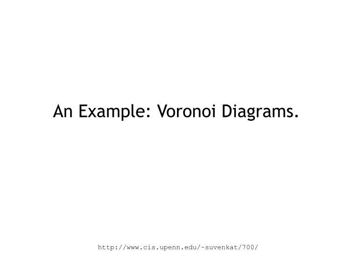 An Example: Voronoi Diagrams.