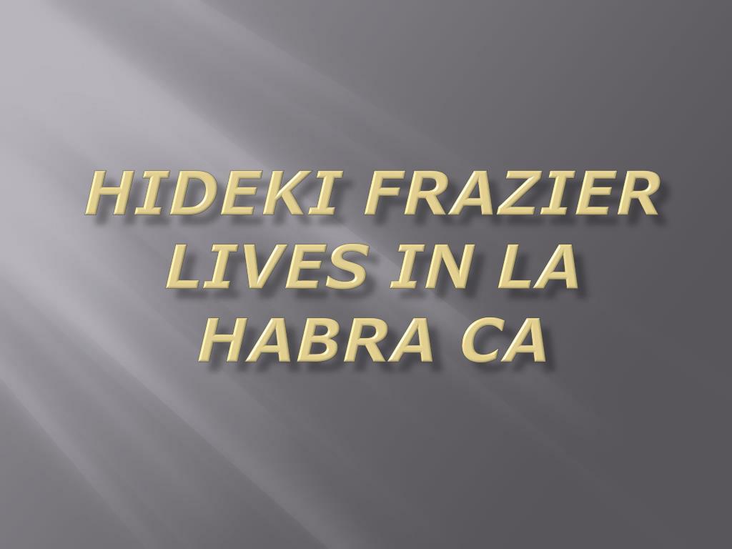 hideki frazier lives in la habra ca l.