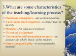3 what are some characteristics of the teaching learning process