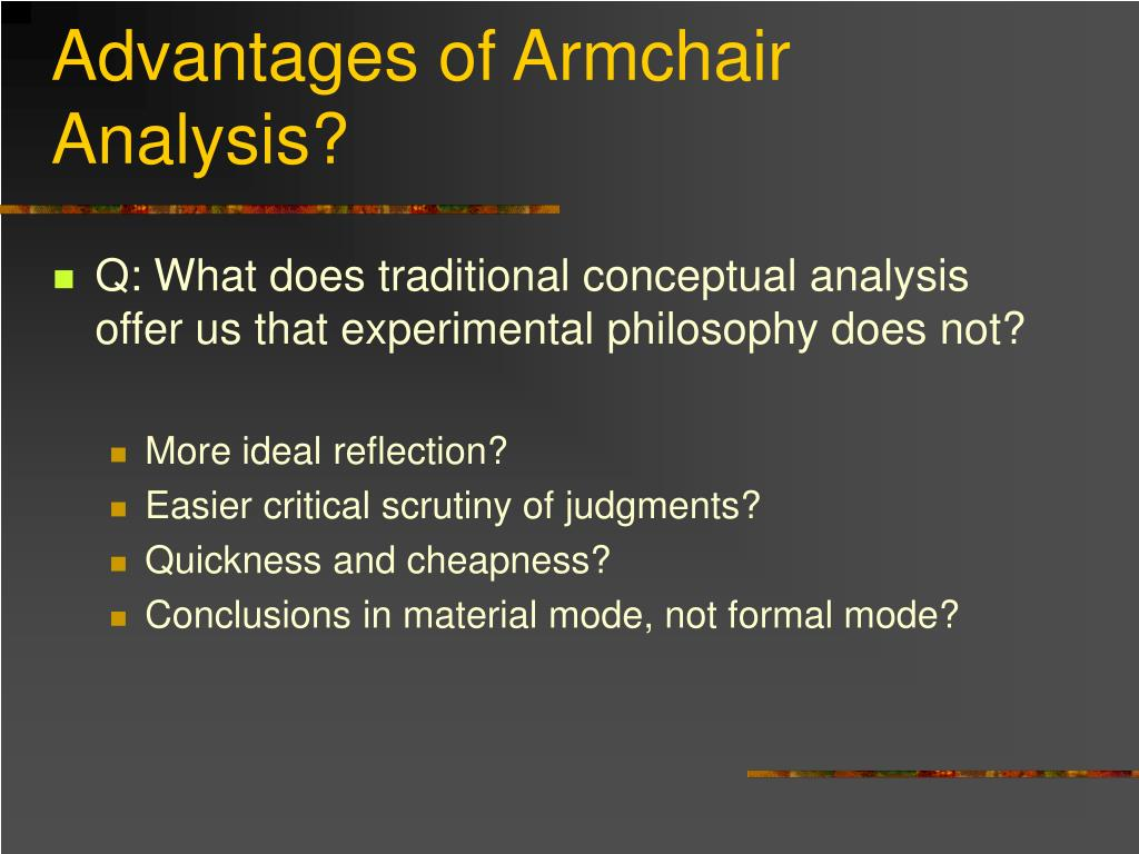 Advantages of Armchair Analysis?