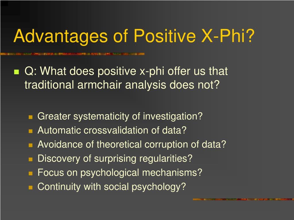 Advantages of Positive X-Phi?