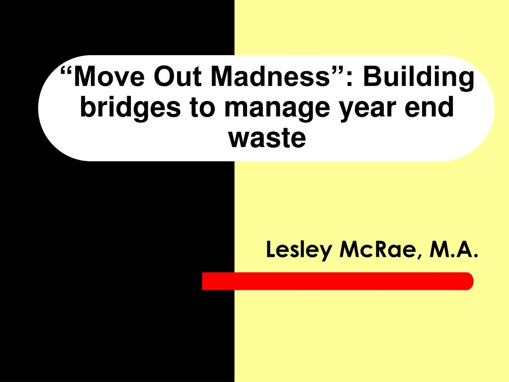 move out madness building bridges to manage year end waste l.