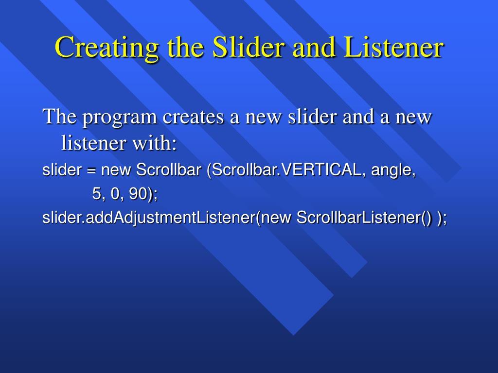 Creating the Slider and Listener