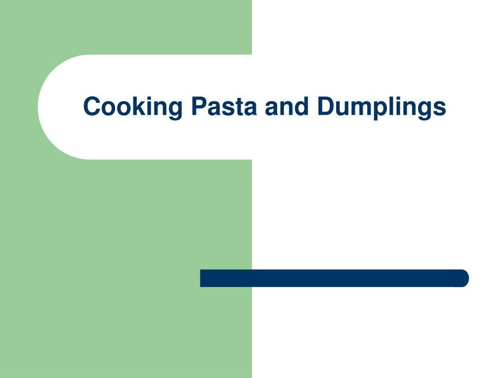 Cooking Pasta and Dumplings