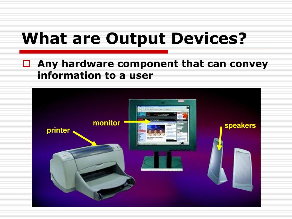 Any hardware component that can convey information to a user