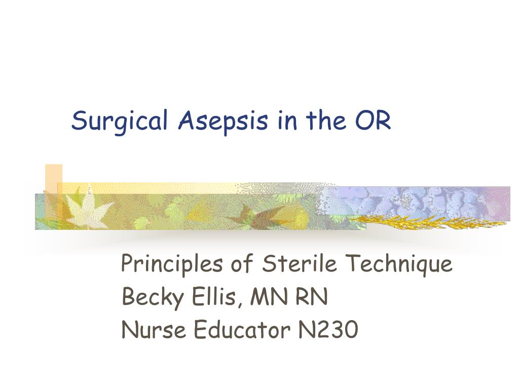 surgical asepsis in the or l.