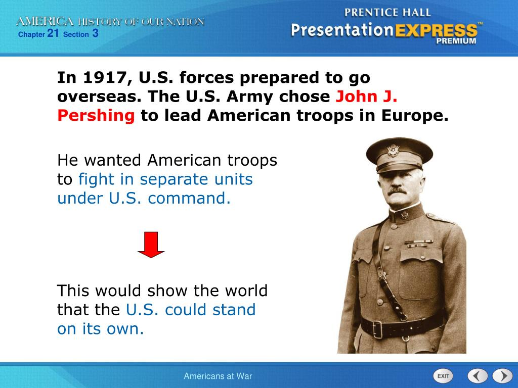 In 1917, U.S. forces prepared to go overseas. The U.S. Army chose