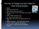 the top 10 things you don t want to hear during surgery