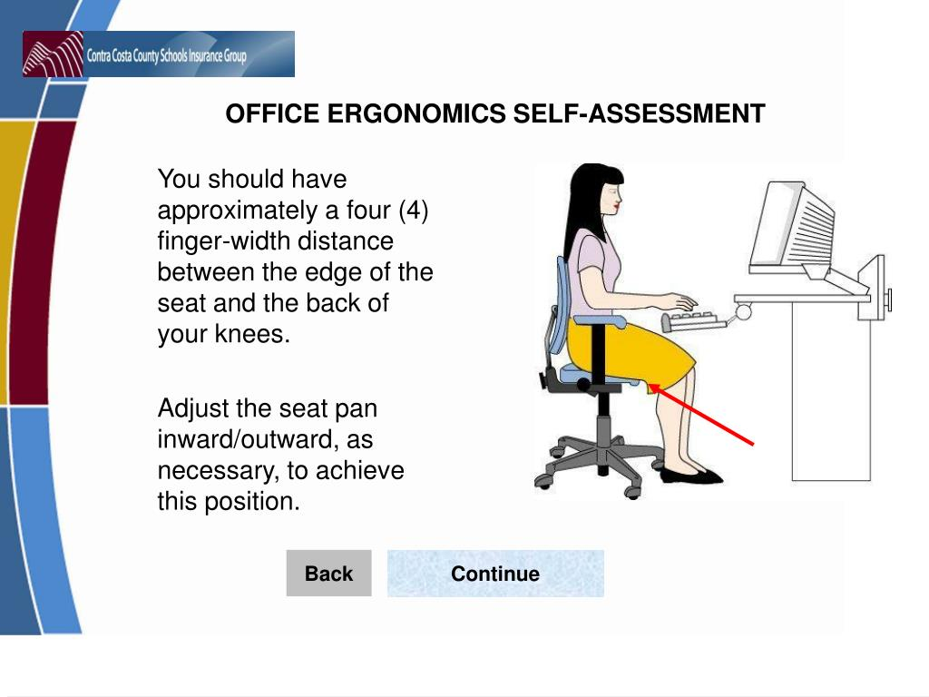 You should have approximately a four (4) finger-width distance between the edge of the seat and the back of your knees.