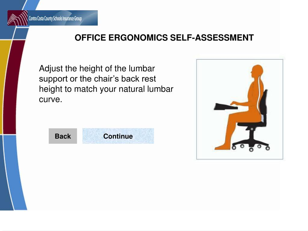 Adjust the height of the lumbar support or the chair's back rest height to match your natural lumbar curve.