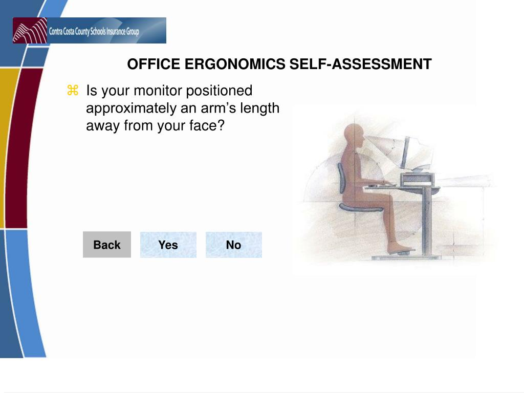 Is your monitor positioned approximately an arm's length away from your face?