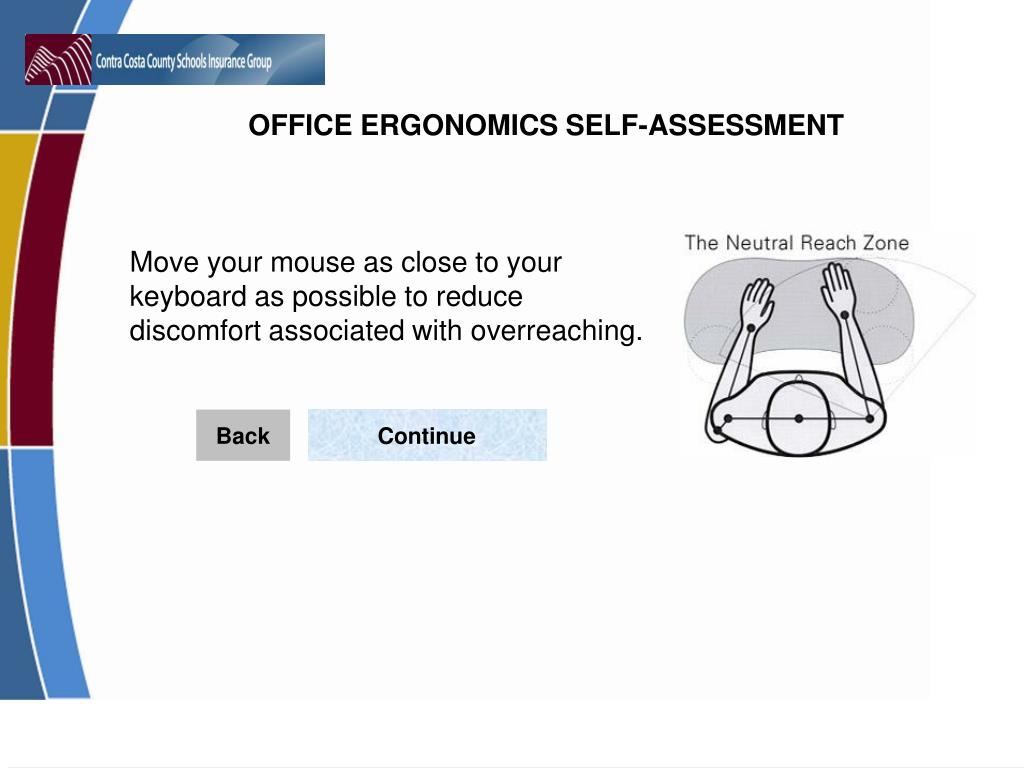 Move your mouse as close to your keyboard as possible to reduce discomfort associated with overreaching.