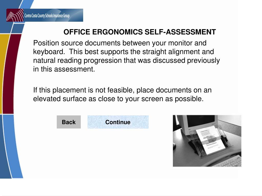 Position source documents between your monitor and keyboard.  This best supports the straight alignment and natural reading progression that was discussed previously in this assessment.