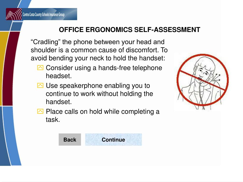 """""""Cradling"""" the phone between your head and shoulder is a common cause of discomfort. To avoid bending your neck to hold the handset:"""