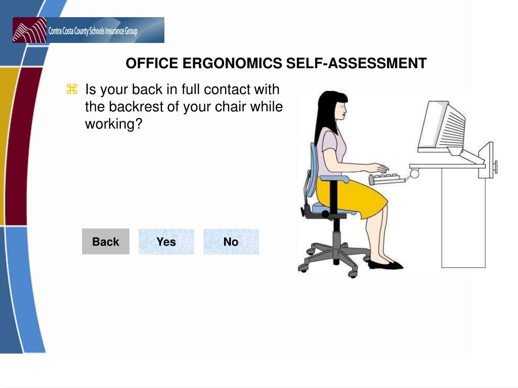 Is your back in full contact with the backrest of your chair while working?