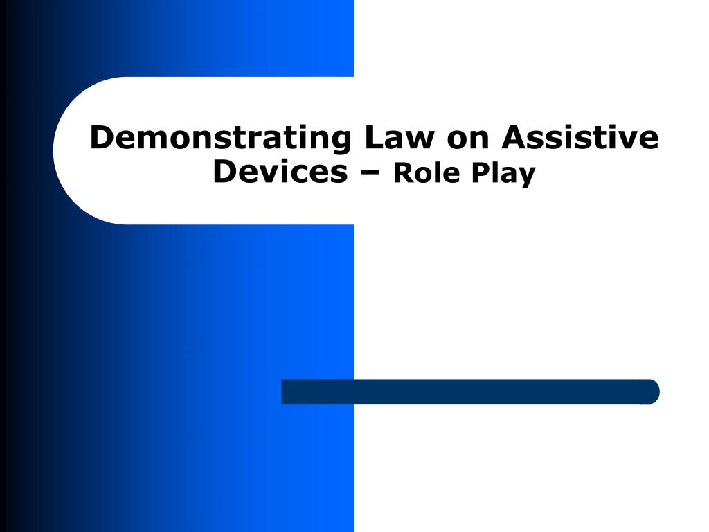 Demonstrating Law on Assistive Devices –