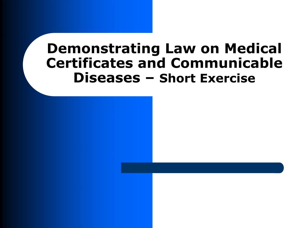 Demonstrating Law on Medical Certificates and Communicable Diseases –