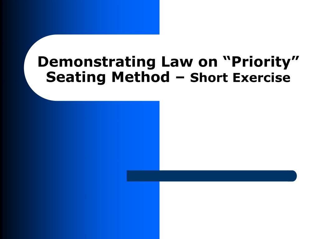 "Demonstrating Law on ""Priority"" Seating Method –"