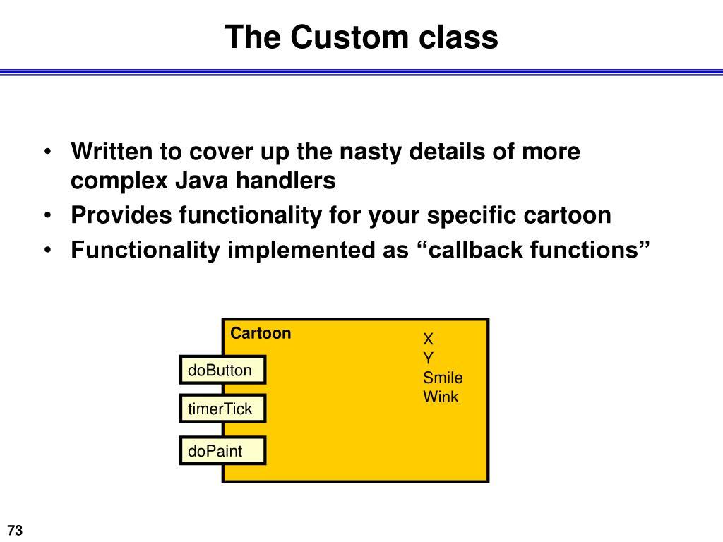 The Custom class