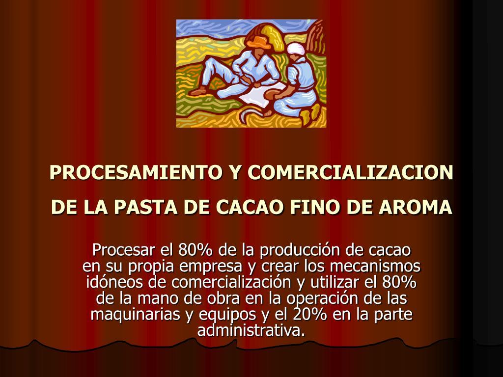 procesamiento y comercializacion de la pasta de cacao fino de aroma l.
