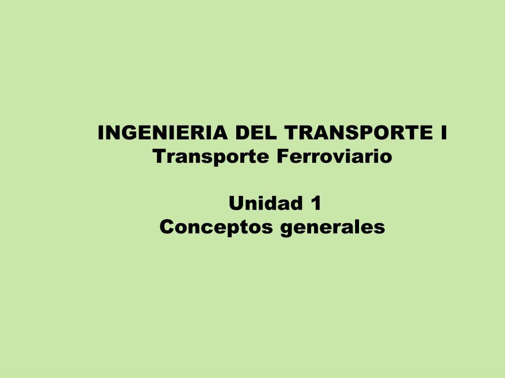 ingenieria del transporte i transporte ferroviario unidad 1 conceptos generales l.