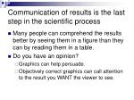 communication of results is the last step in the scientific process