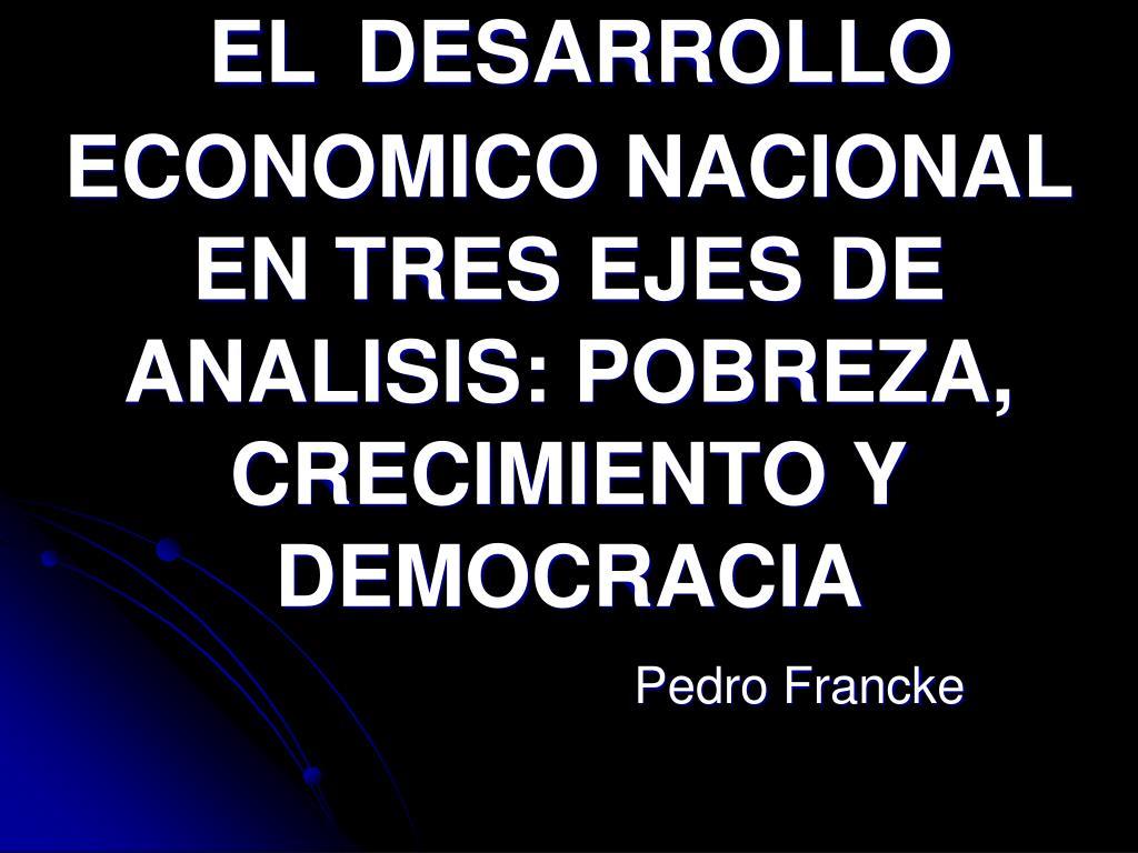 el desarrollo economico nacional en tres ejes de analisis pobreza crecimiento y democracia l.