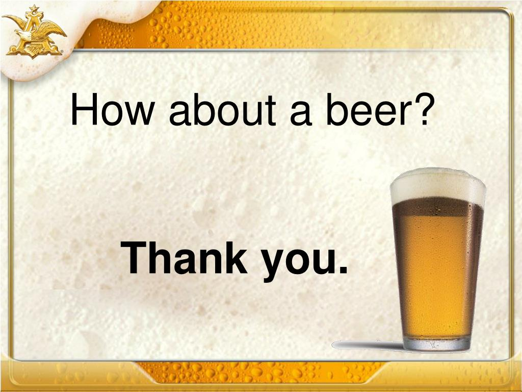 How about a beer?