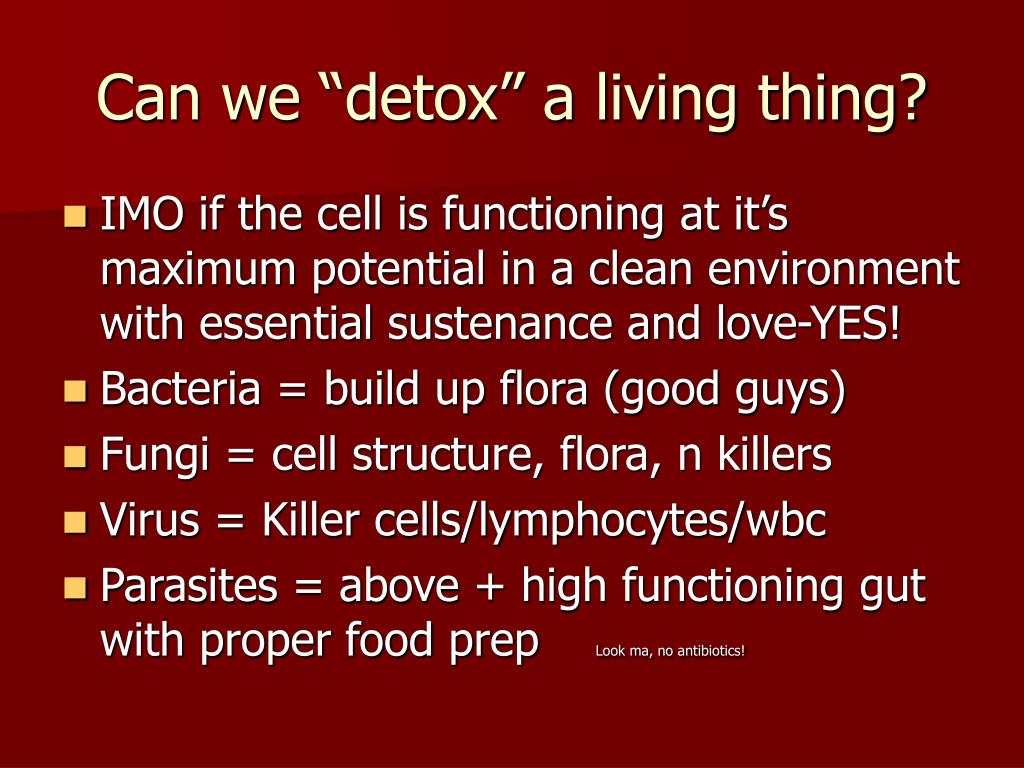 "Can we ""detox"" a living thing?"