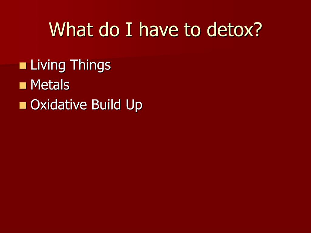 What do I have to detox?