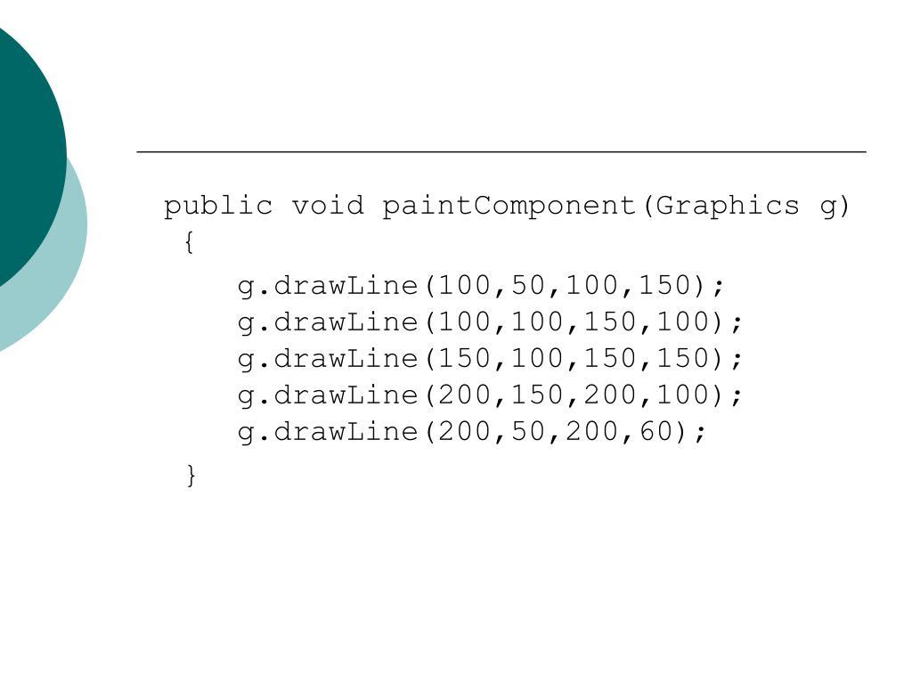 public void paintComponent(Graphics g) {