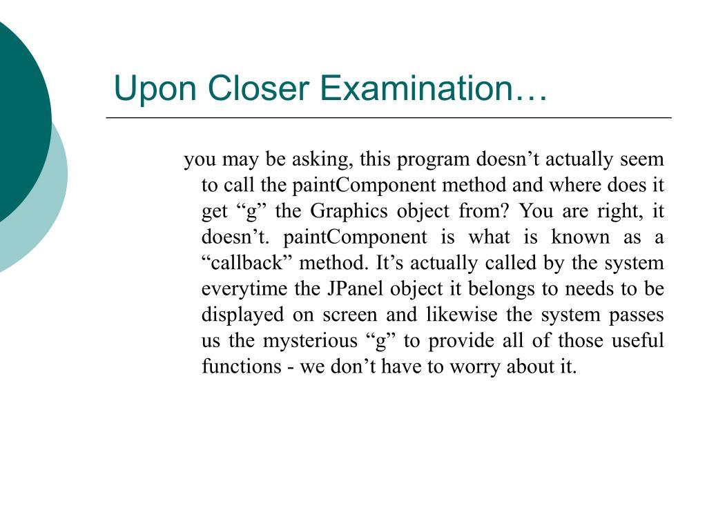 Upon Closer Examination…