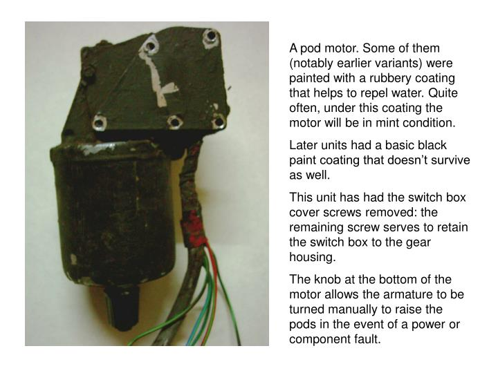 A pod motor. Some of them (notably earlier variants) were painted with a rubbery coating that helps ...