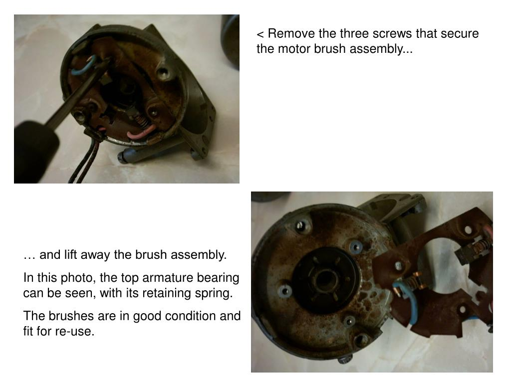 < Remove the three screws that secure the motor brush assembly...