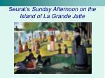 seurat s sunday afternoon on the island of la grande jatte
