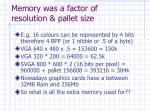memory was a factor of resolution pallet size