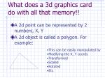 what does a 3d graphics card do with all that memory